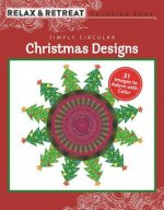 Relax and Retreat Coloring Book: Simply Circular Christmas Designs: 31 Images to Adorn with Color