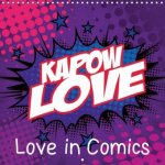 Kapow Love - Love in Comics (Wall Calendar 2017 300 × 300 mm Square)