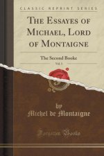 The Essayes of Michael, Lord of Montaigne, Vol. 3