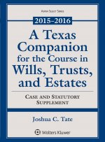 A Texas Companion for the Course in Wills, Trusts, and Estates 2015-2016