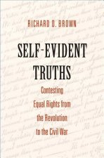 Self-Evident Truths: Contesting Equal Rights from the Revolution to the Civil War