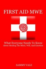 First Aid Mwe: What Everyone Needs to Know about Healing the Mind, Will, and Emotion