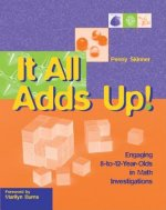 It All Adds Up!: Engaging 8-To-12-Year-Olds in Math Investigations