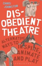 Disobedient Theatre: The Guerilla Guide to Making Radical Theatre