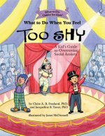 What to Do When You Feel Too Shy: A Kid's Guide to Overcoming Social Anxiety