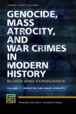 Genocide, Mass Atrocity, and War Crimes in Modern History [2 Volumes]: Blood and Conscience