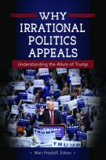 Why Irrational Politics Appeals: Understanding the Allure of Trump