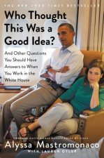 Who Thought This Was a Good Idea?: The Unlikely Adventures of a White House Insider