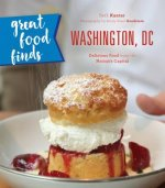 Great Food Finds Washington, DC: Delicious Food from the Region's Top Eateries