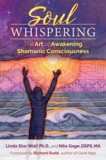 Soul Whispering: The Art of Awakening Shamanic Consciousness