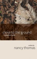 Close to the Ground: A Collection of Poems