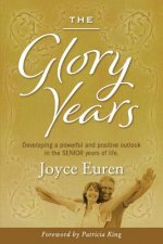 The Glory Years: Developing a Powerful and Positive Outlook in the Senior Years of Life
