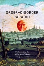The Order-Disorder Paradox: Understanding the Hidden Side of Change in Self and Society