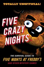 Five Crazy Nights: The Survival Guide to Five Nights at Freddy's and Other Mystery Games