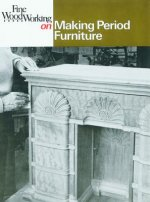 Fine Woodworking on Making Period Furniture