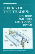 Fine Woodworking Tricks of the Trades: Jigs, Tools and Other Labor-Saving Devices: Jigs, Tools and Other Labor-Saving Devices