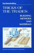 Fine Homebuilding Tricks of the Trades: Building Methods and Materials: Building Methods and Materials