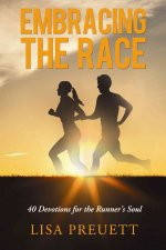 Embracing the Race: 40 Devotions for the Runner S Soul