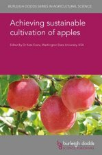 Achieving Sustainable Cultivation of Apples Volume 1: Physiology, Breeding, Pests and Diseases