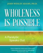 Wholeness Is Possible: A Paralytic Speaks Out