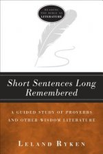 Short Sentences Long Remembered: A Guided Study Proverbs and Other Wisdom Literature