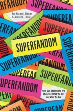 SUPERFANDOM 8211 HOW OUR OBSESSIONS