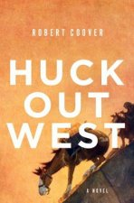 HUCK OUT WEST 8211 A NOVEL