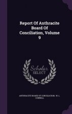 Report of Anthracite Board of Conciliation, Volume 9