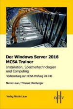 Der Windows Server 2016 MCSA Trainer, Installation, Speichertechnologien und Computing