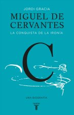 Miguel de Cervantes: La Conquista de La Ironia (Cervantes: The Biography of a Hero)