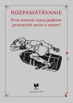 ROZPAMÄTÁVANIE - Prvá svetová vojna jazykom prastarých otcov a materí