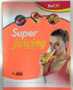 Buď fit Super Juicing