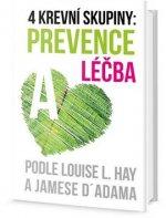 4 krevní skupiny: prevence a léčba podle Louise L. Hay a Jamese D´Adama