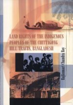 Land Rights of the Indigenous Peoples of the Chittagong Hill Tract, Bangladesh