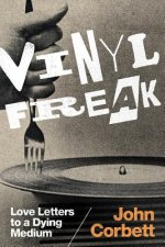 Vinyl Freak: Love Letters to a Dying Medium