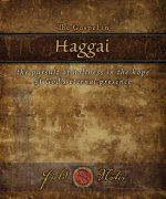 The Gospel in Haggai: The Pursuit of Holiness in the Hope of God's Eternal Presence