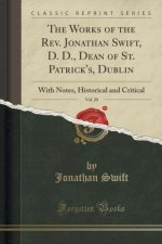 The Works of the Rev. Jonathan Swift, D. D., Dean of St. Patrick's, Dublin, Vol. 20