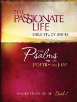 Psalms: Poetry on Fire Book Four 8-Week Study Guide: The Passionate Life Bible Study Series