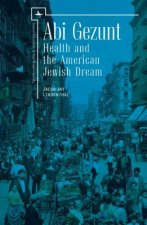 ABI Gezunt: Health and the American Jewish Dream