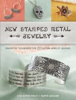 New Stamped Metal Jewelry: Innovative Techniques for 25 Custom Jewelry