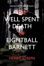 The Well Spent Death of Eightball Barnett