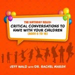 The Birthday Rules: Critical Conversations to Have with Your Children