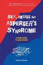 Sex, Drugs and Asperger's Syndrome (Asd): A User Guide to Adulthood