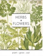 Herbs + Flowers: Plant Grow Eat
