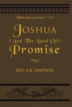 Joshua and the Land of Promise; Tabernacle Sermons VIII