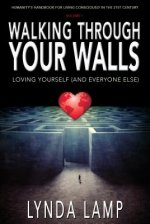 Walking Thourgh Your Walls Vol.1: Loving Yourself and Everyone Else