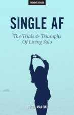 Single AF: The Trials and Triumphs of Living Solo