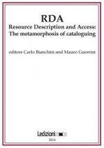 RDA, Resource Description and Access: The Metamorphosis of Cataloguing