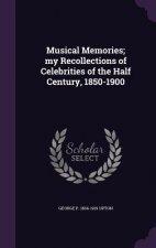 Musical Memories; My Recollections of Celebrities of the Half Century, 1850-1900