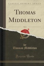 Thomas Middleton, Vol. 2 (Classic Reprint)